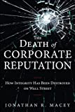The Death of Corporate Reputation: How Integrity Has Been Destroyed on Wall Street by Jonathan Macey