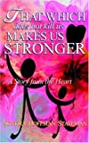img - for That Which Does Not Kill Us Makes Us Stronger: A Story from the Heart book / textbook / text book