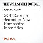 GOP Race for Second in New Hampshire Intensifies | Reid J. Epstein,Patrick O'Connor,Heather Haddon