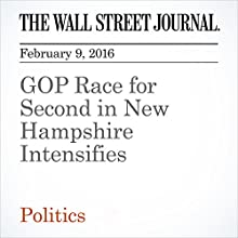 GOP Race for Second in New Hampshire Intensifies Other by Reid J. Epstein, Patrick O'Connor, Heather Haddon Narrated by Alexander Quincy