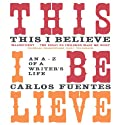 This I Believe: An A to Z of a Life (       UNABRIDGED) by Carlos Fuentes, Kristina Cordero (translator) Narrated by Emilio Delgado