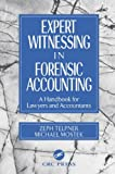Expert Witnessing in Forensic Accounting: A Handbook for Lawyers and Accountants