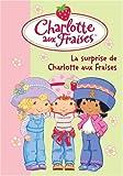 echange, troc Katherine Quenot, François Hacker - Charlotte aux Fraises, Tome 12 : La surprise de Charlotte aux Fraises