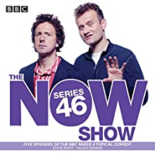The Now Show: Series 46: Six episodes of the BBC Radio 4 topical comedy  by Steve Punt, Hugh Dennis Narrated by Steve Punt, Hugh Dennis,  full cast