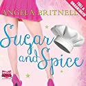 Sugar and Spice Audiobook by Angela Britnell Narrated by Antonia Beamish