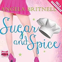 Sugar and Spice (       UNABRIDGED) by Angela Britnell Narrated by Antonia Beamish