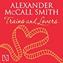 Trains and Lovers (       UNABRIDGED) by Alexander McCall Smith Narrated by David Purdie