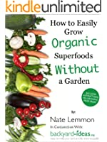 How to Easily Grow Organic Superfoods at Home Without a Garden (Backyard-Ideas.org Guides Book 1) (English Edition)