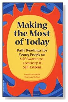 Making the Most of Today: Daily Readings for Young People on Self-Awareness, Creativity, and Self-Esteem