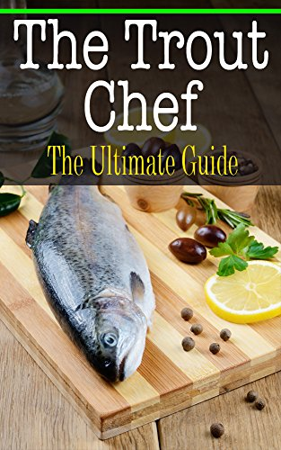 The Trout Chef: The Ultimate Guide by Sara Hallas