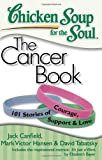 Chicken Soup for the Soul: The Cancer Book: 101 Stories of Courage, Support & Love