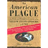 An American Plague: The True and Terrifying Story of the Yellow Fever Epidemic of 1793 (Newbery Honor Book) ~ Jim Murphy