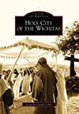 Holy City of the Wichitas (Images of America)