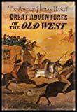 The American Heritage Book of Great Adventures of the Old West (0828100101) by Editors of American Heritage