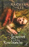 echange, troc Rachel Lee - Le secret de la rose blanche