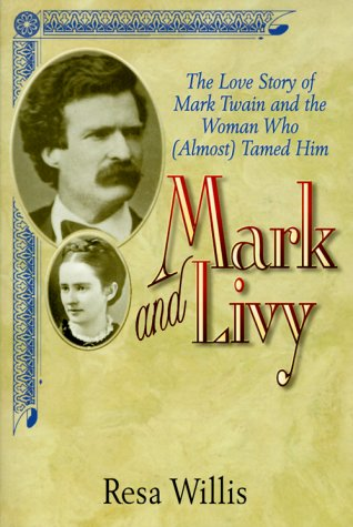 Mark and Livy : The Love Story of Mark Twain and the Woman Who Almost Tamed Him, RESA WILLIS