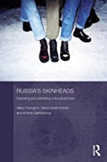 Russia's Skinheads: Exploring and Rethinking Subcultural Lives (Routledge Contemporary Russia and Eastern Europe Series)