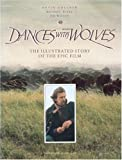 img - for Dances With Wolves: The Illustrated Story of the Epic Film (Newmarket Pictorial Moviebooks) book / textbook / text book