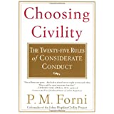 Choosing Civility: The Twenty-five Rules of Considerate Conduct ~ P. M. Forni