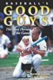 img - for Baseball's Good Guys: The Real Heroes of the Game book / textbook / text book