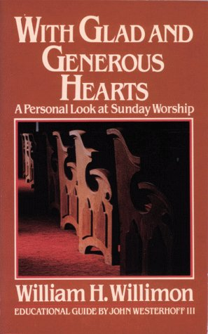 With Glad and Generous Hearts: A Personal Look at Sunday Worship, WILLIAM H. WILLIMON