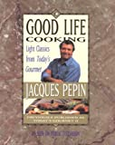 "Good Life Cooking: Light Classics from ""Today's Gourmet"" (0912333170) by Pepin, Jacques"