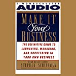 Make It Your Business: The Definitive Guide for Launching and Succeeding in Your Own Business | Stephan Schiffman