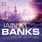 Use of Weapons: Culture Series, Book 3 (       UNABRIDGED) by Iain M. Banks Narrated by Peter Kenny