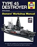 Royal Navy Type 45 Destroyer Manual: An insight into operating and maintaining the Royal Navy's largest and most powerful air defence destroyer ... Manual) (Haynes Owners' Workshop Manuals)