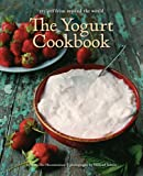Arturo Der Haroutunian The Yogurt Cookbook: Recipes from Around the World