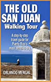 The Old San Juan Walking Tour (Travel Guide): A step-by-step travel guide for Puerto Rico's most beautiful city