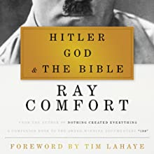 Hitler, God, and the Bible (       UNABRIDGED) by Ray Comfort, Tim LaHaye (foreword) Narrated by Tom Parks