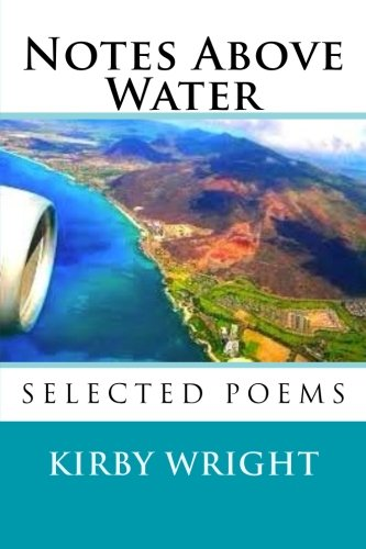 Book: Notes Above Water - Selected Poems by Kirby Wright