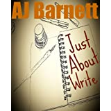 Just About Write: How To Master Creative Writing ~ AJ Barnett