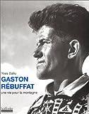 echange, troc Yves Ballu - Gaston Rébuffat: Une vie pour la montagne