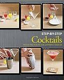 Cocktails Step-by-Step: Schritt für Schritt zum perfekten Cocktail