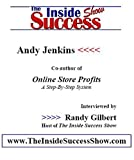 Andy Jenkins Interviewed by Randy Gilbert on <i>The Inside Success Show</i>: How to Create BIG Profits from Online Stores