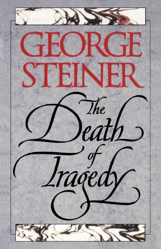The Death of Tragedy, George Steiner