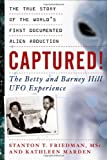 Captured! - the Betty and Barney Hill UFO Experience: The True Story of the World's First Documented Alien Abduction