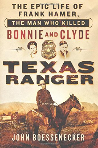 Texas Ranger: The Epic Life of Frank Hamer, the Man Who Killed Bonnie and Clyde (Texas Rangers compare prices)