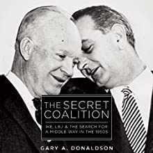 The Secret Coalition: Ike, LBJ, and the Search for a Middle Way in the 1950s (       UNABRIDGED) by Gary A. Donaldson Narrated by Gregory St. John