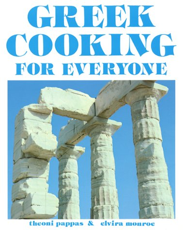 Greek Cooking for Everyone: Second Edition by Theoni Pappas, Elvira Monroe