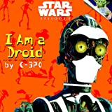 I Am a Droid by C-3PO (Star Wars Episode 1) (A Random House Star Wars Storybook)