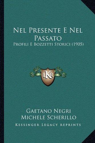 Nel Presente E Nel Passato: Profili E Bozzetti Storici (1905)