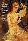 img - for The Moral Mirror of Roman Art ( Hardcover ) by Taylor, Rabun published by Cambridge University Press book / textbook / text book