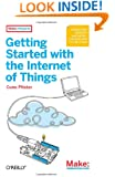 Make: Getting Started with the Internet of Things: Connecting Sensors and Microcontrollers to the Cloud (Make: Projects)