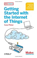 Getting Started with the Internet of Things: Connecting Sensors and Microcontrollers to the Cloud ebook download