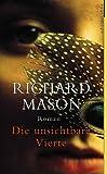 Die unsichtbare Vierte - Richard Mason, Rainer Schmidt