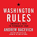 Washington Rules: America's Path to Permanent War (       UNABRIDGED) by Andrew J. Bacevich Narrated by Sean Runnette