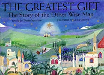 The Greatest Gift: The Story of the Other Wise Man